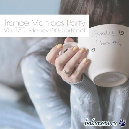 Trance Maniacs Party: Melody Of Heartbeat #130 (2014)