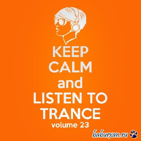 Keep Calm and Listen to Trance Volume 23 (2014)